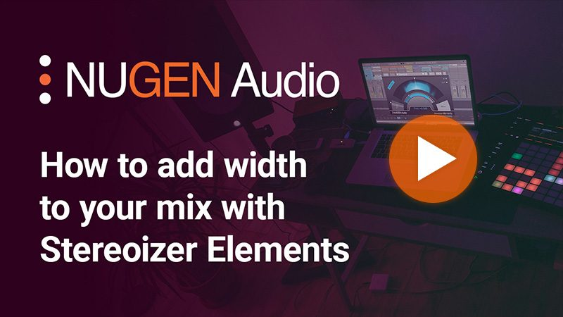 How to add width to your mix with Stereoizer Elements